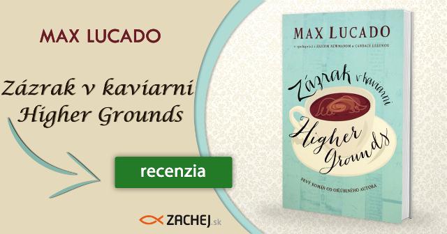Max Lucado Zázrak v kaviarni Higher Grounds